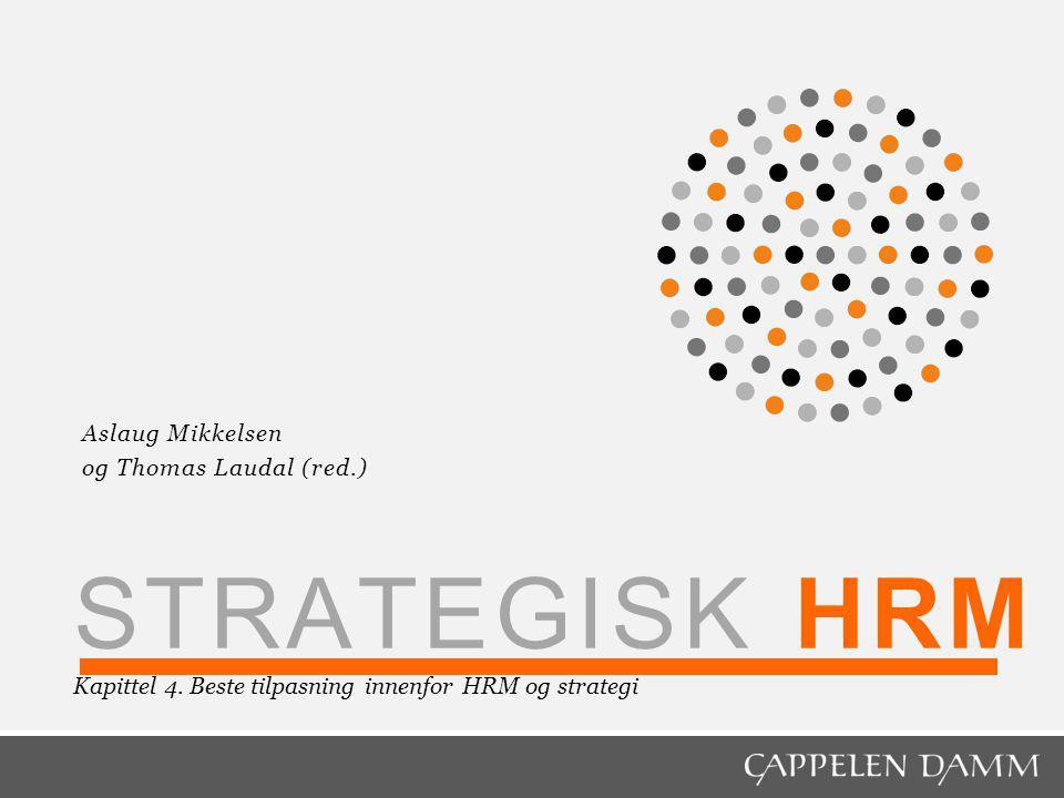 STRATEGISK HRM Kapittel 4. Beste tilpasning innenfor HRM og strategi