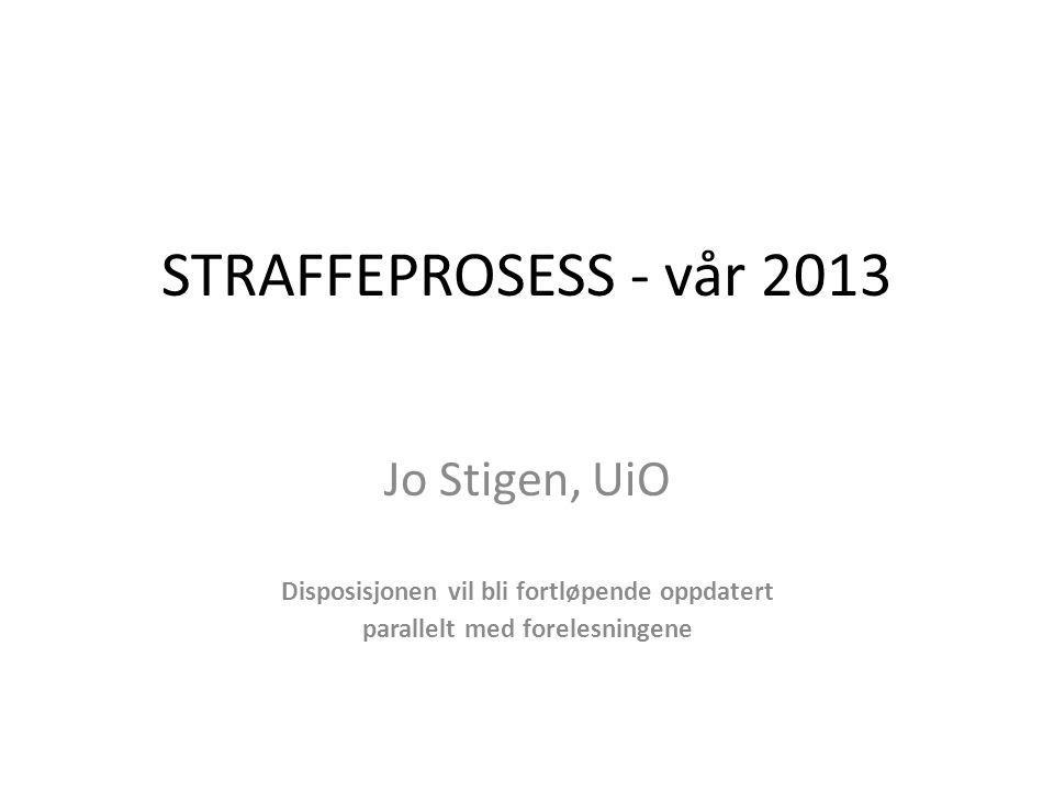 STRAFFEPROSESS - vår 2013 Jo Stigen, UiO