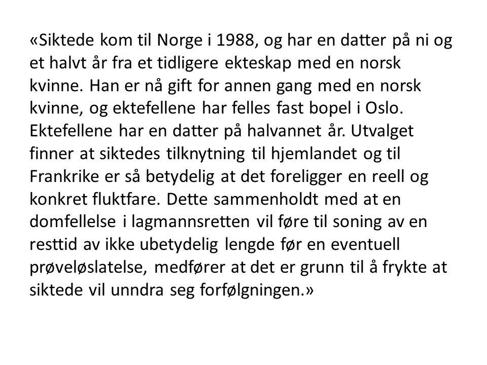 «Siktede kom til Norge i 1988, og har en datter på ni og et halvt år fra et tidligere ekteskap med en norsk kvinne.