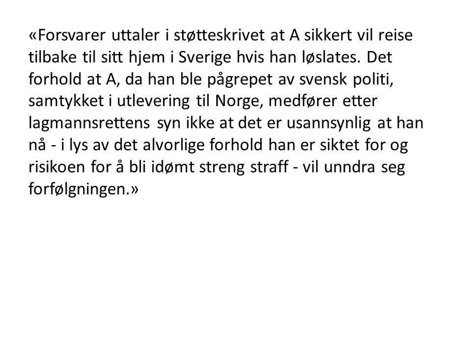 «Forsvarer uttaler i støtteskrivet at A sikkert vil reise tilbake til sitt hjem i Sverige hvis han løslates.