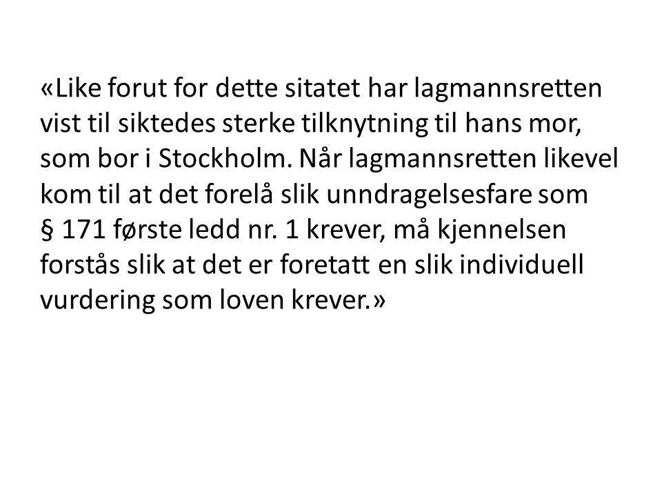 «Like forut for dette sitatet har lagmannsretten vist til siktedes sterke tilknytning til hans mor, som bor i Stockholm.