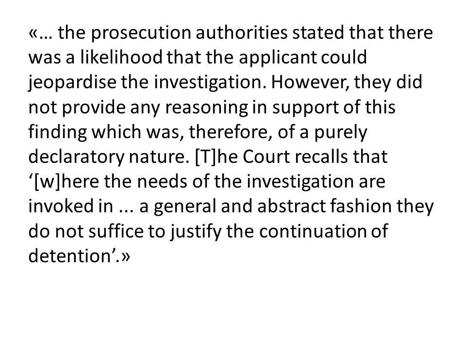 «… the prosecution authorities stated that there was a likelihood that the applicant could jeopardise the investigation.