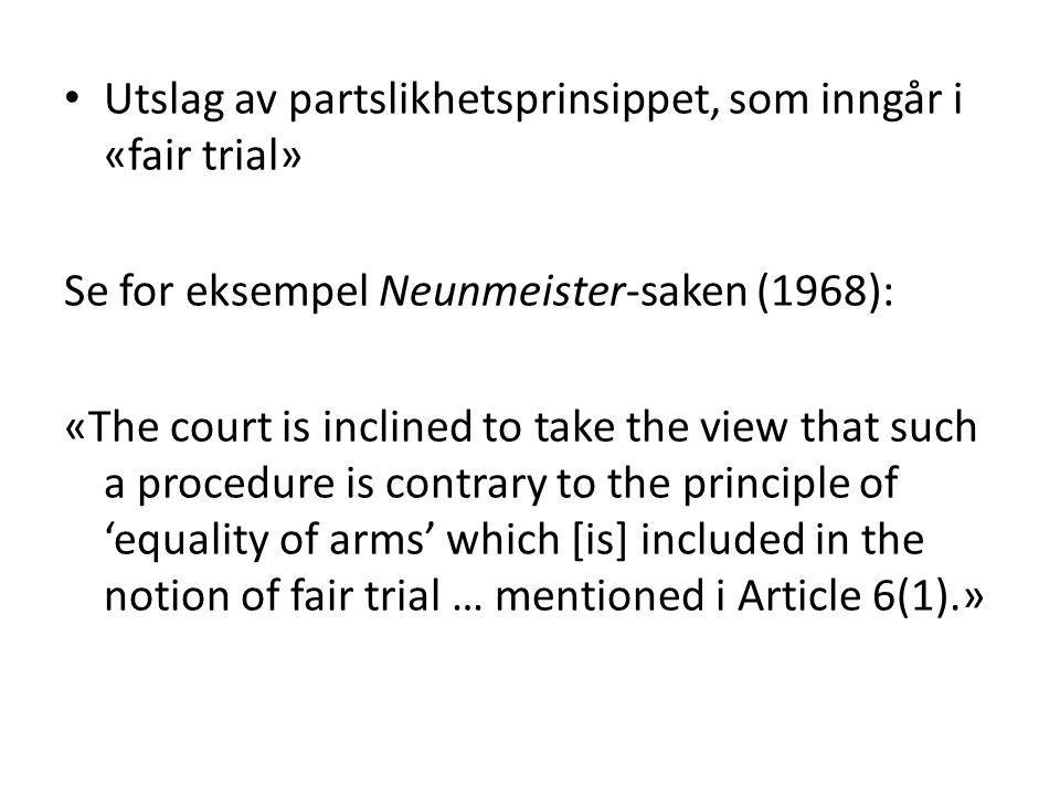 Utslag av partslikhetsprinsippet, som inngår i «fair trial»