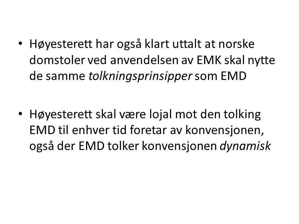 Høyesterett har også klart uttalt at norske domstoler ved anvendelsen av EMK skal nytte de samme tolkningsprinsipper som EMD