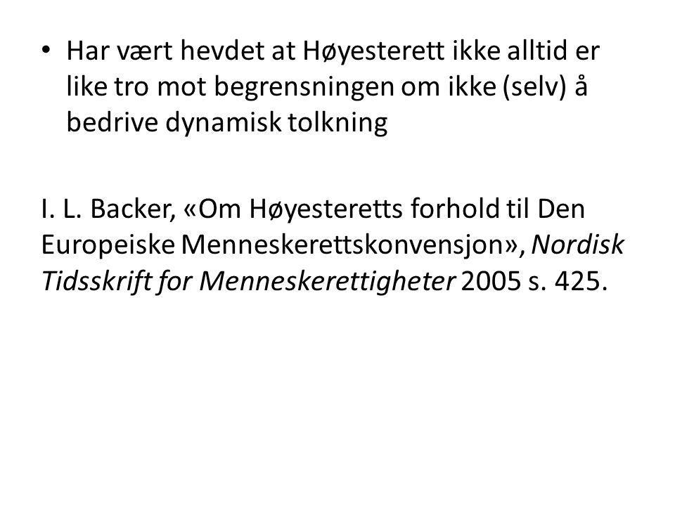 Har vært hevdet at Høyesterett ikke alltid er like tro mot begrensningen om ikke (selv) å bedrive dynamisk tolkning