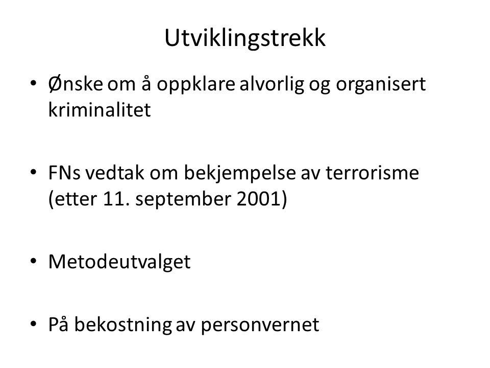 Utviklingstrekk Ønske om å oppklare alvorlig og organisert kriminalitet. FNs vedtak om bekjempelse av terrorisme (etter 11. september 2001)