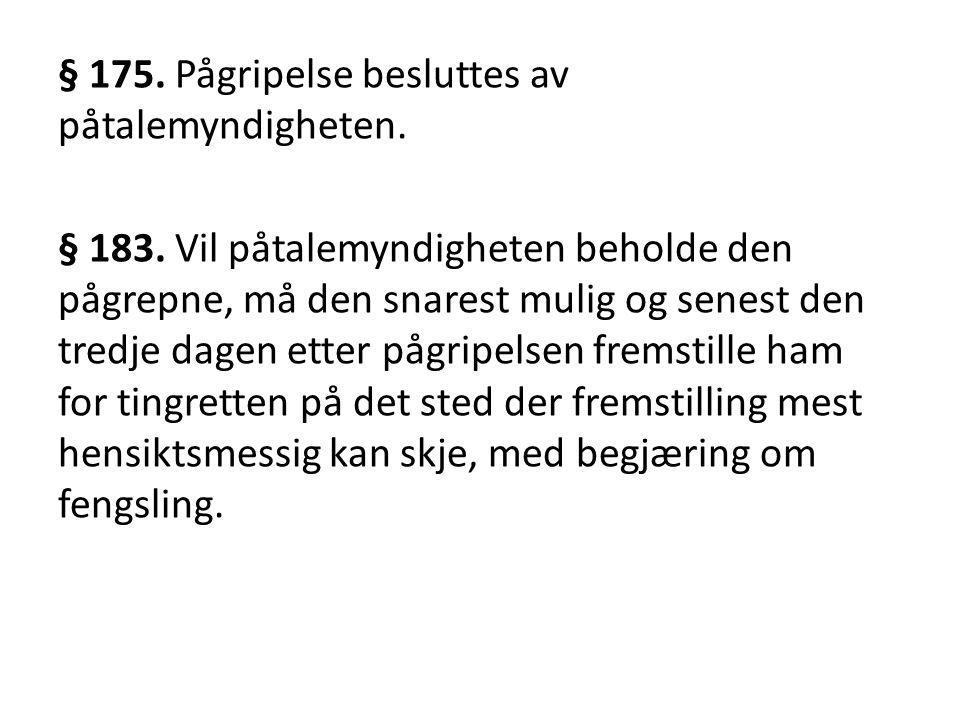 § 175. Pågripelse besluttes av påtalemyndigheten.