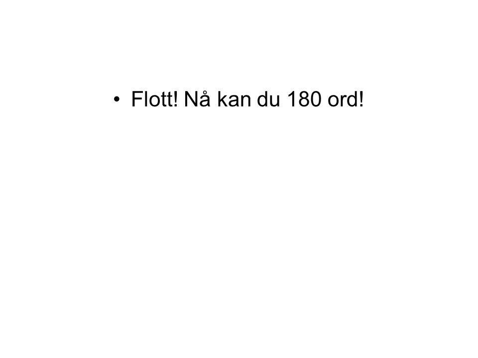 Flott! Nå kan du 180 ord!