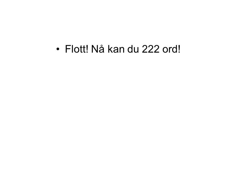 Flott! Nå kan du 222 ord!