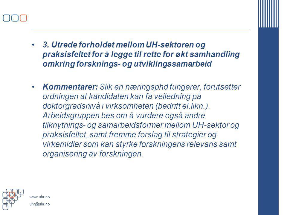 3. Utrede forholdet mellom UH-sektoren og praksisfeltet for å legge til rette for økt samhandling omkring forsknings- og utviklingssamarbeid