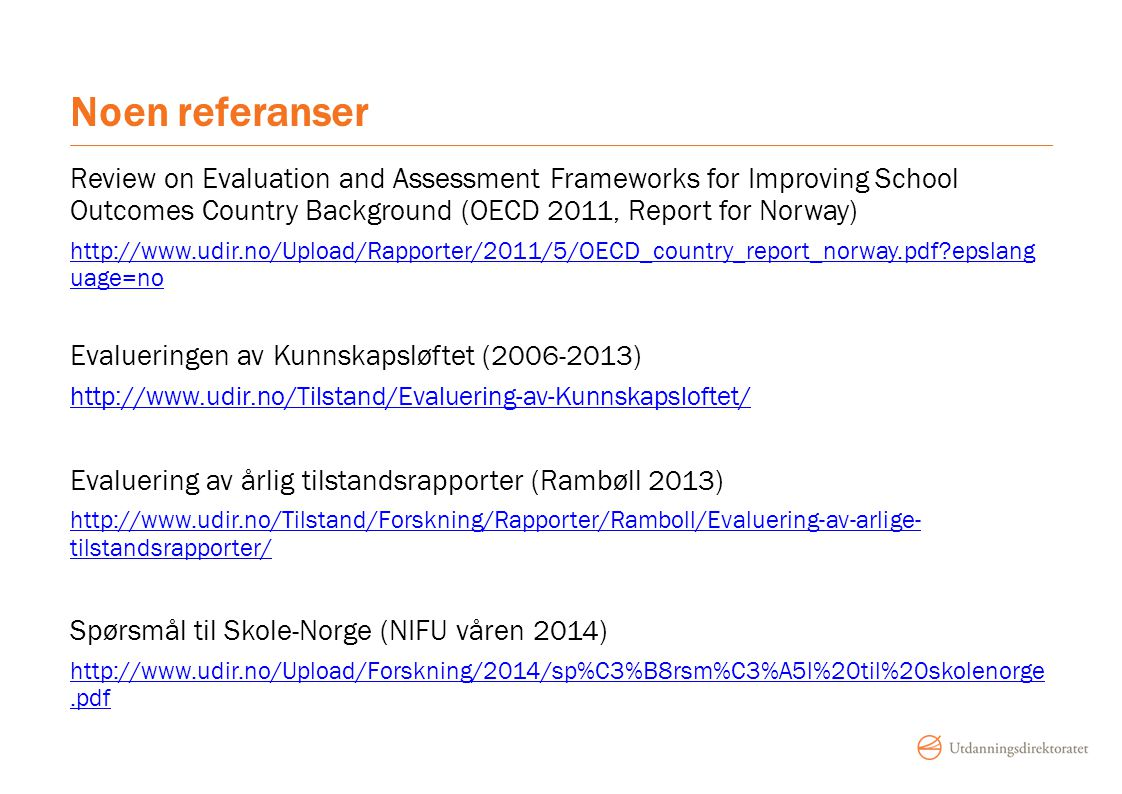 Noen referanser Review on Evaluation and Assessment Frameworks for Improving School Outcomes Country Background (OECD 2011, Report for Norway)