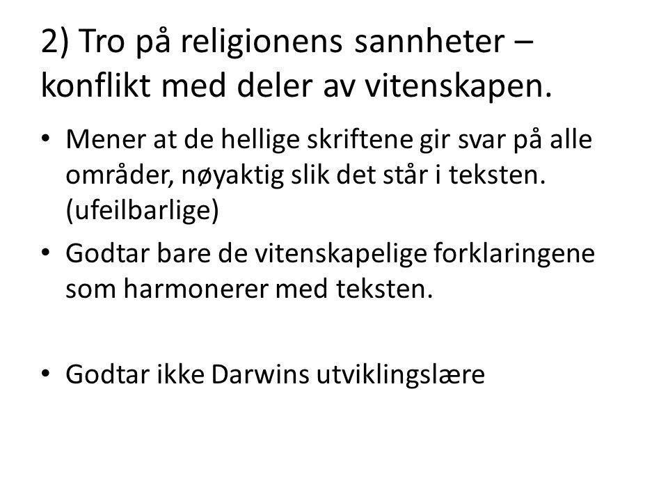 2) Tro på religionens sannheter – konflikt med deler av vitenskapen.