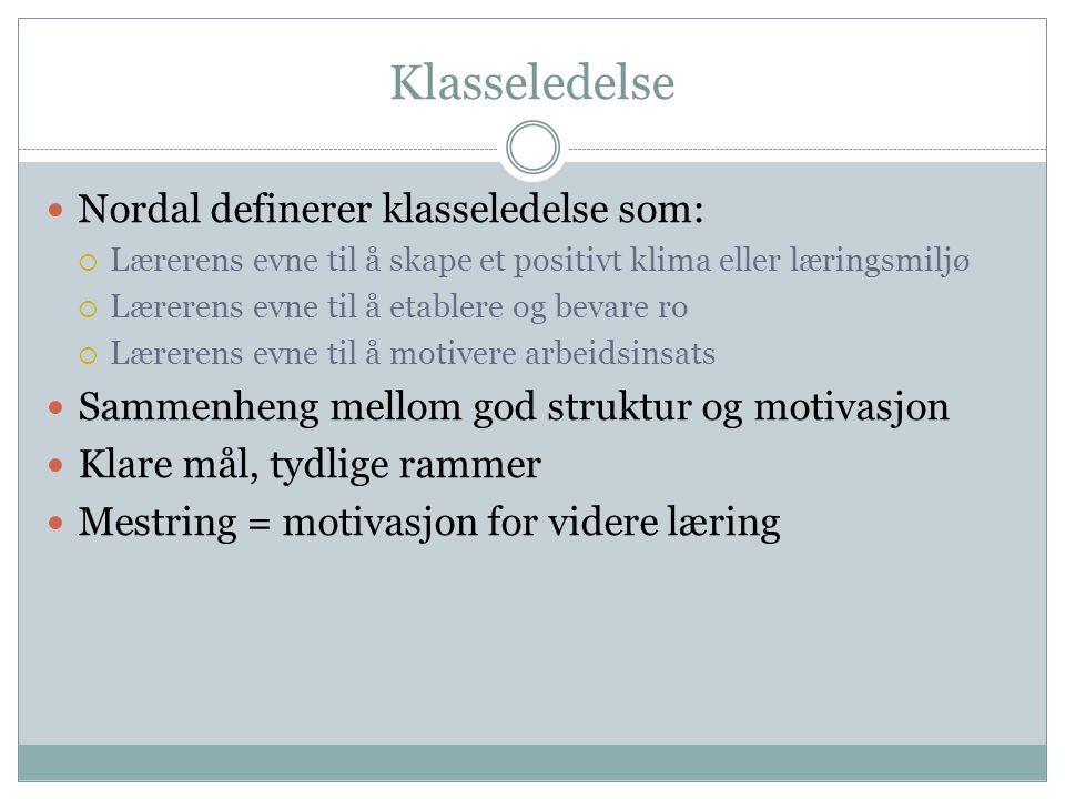 Klasseledelse Nordal definerer klasseledelse som: