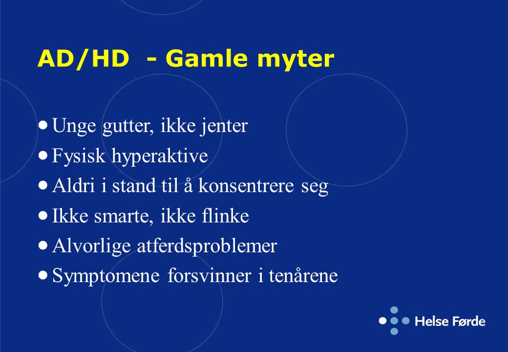 AD/HD - Gamle myter Unge gutter, ikke jenter Fysisk hyperaktive