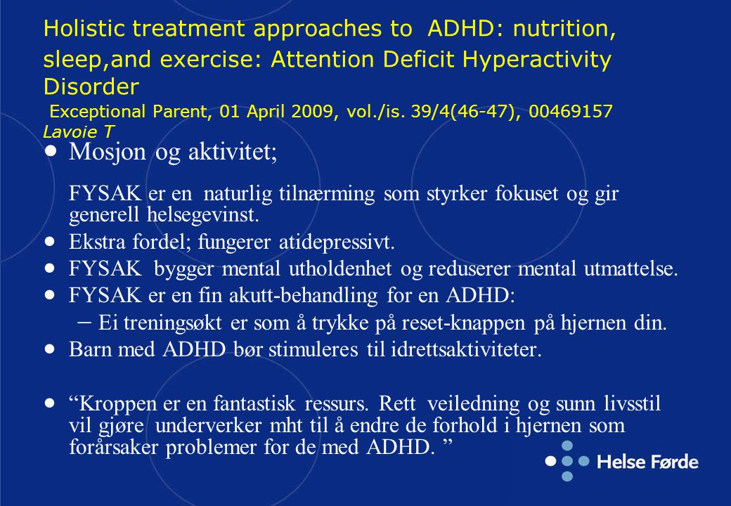 Holistic treatment approaches to ADHD: nutrition, sleep,and exercise: Attention Deficit Hyperactivity Disorder Exceptional Parent, 01 April 2009, vol./is. 39/4(46-47), 00469157 Lavoie T