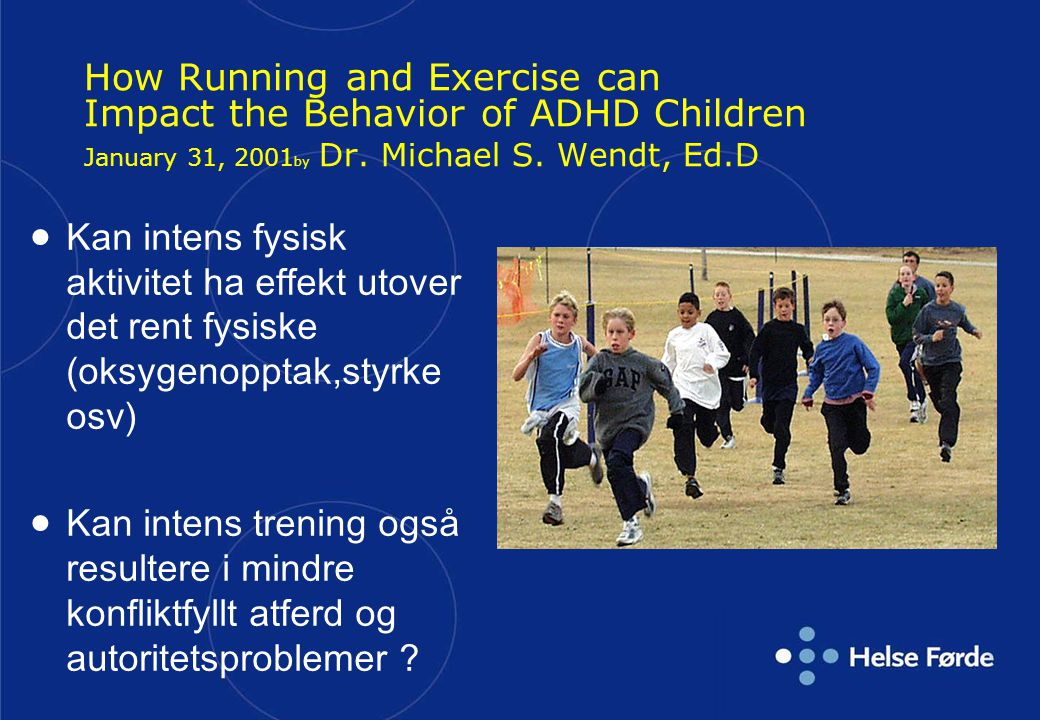 How Running and Exercise can Impact the Behavior of ADHD Children January 31, 2001by Dr. Michael S. Wendt, Ed.D