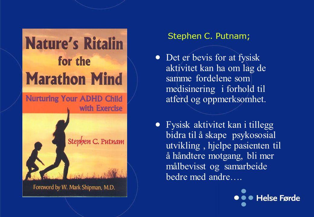 Stephen C. Putnam; Det er bevis for at fysisk aktivitet kan ha om lag de samme fordelene som medisinering i forhold til atferd og oppmerksomhet.