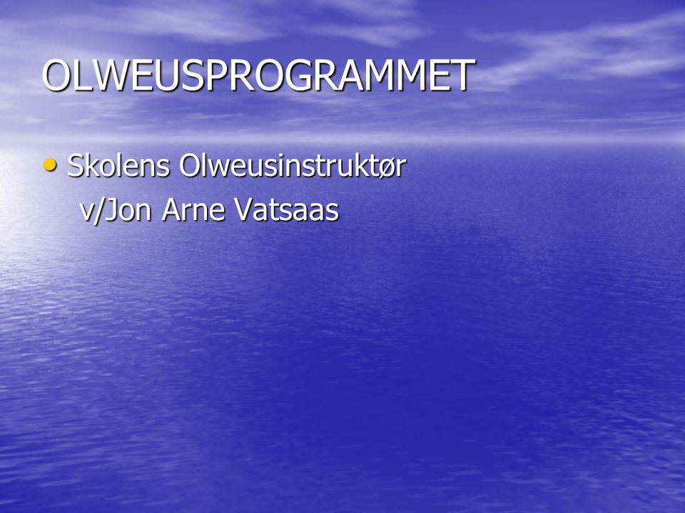 OLWEUSPROGRAMMET Skolens Olweusinstruktør v/Jon Arne Vatsaas