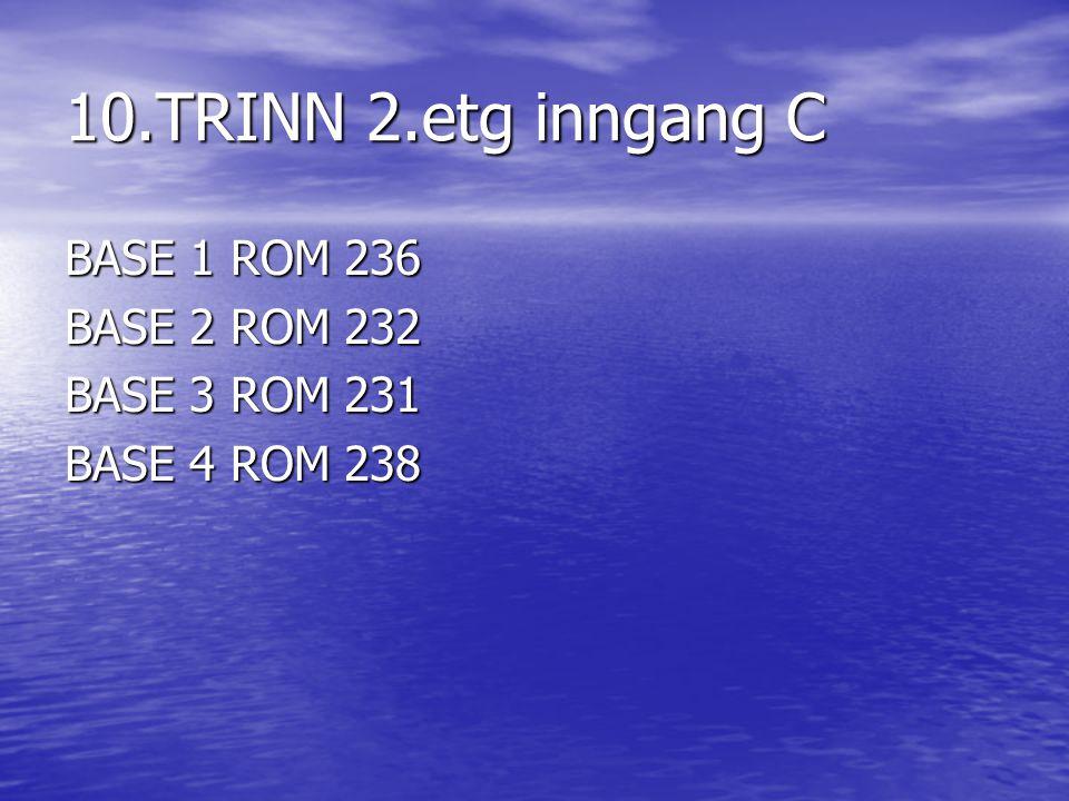 10.TRINN 2.etg inngang C BASE 1 ROM 236 BASE 2 ROM 232 BASE 3 ROM 231 BASE 4 ROM 238