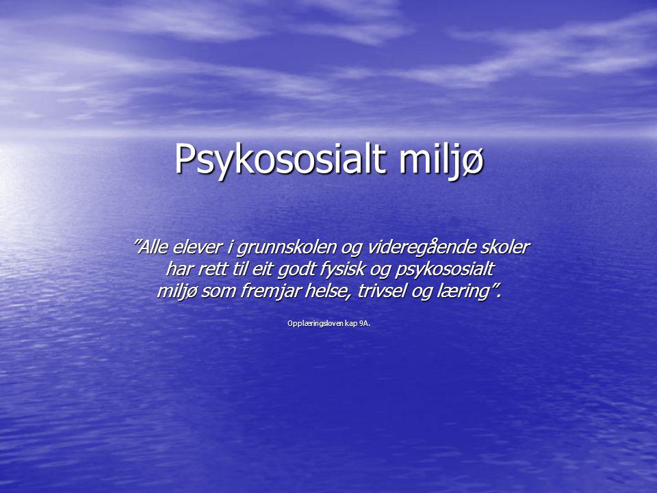 Psykososialt miljø Alle elever i grunnskolen og videregående skoler