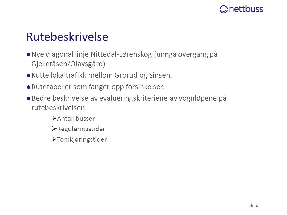 Rutebeskrivelse Nye diagonal linje Nittedal-Lørenskog (unngå overgang på Gjelleråsen/Olavsgård) Kutte lokaltrafikk mellom Grorud og Sinsen.