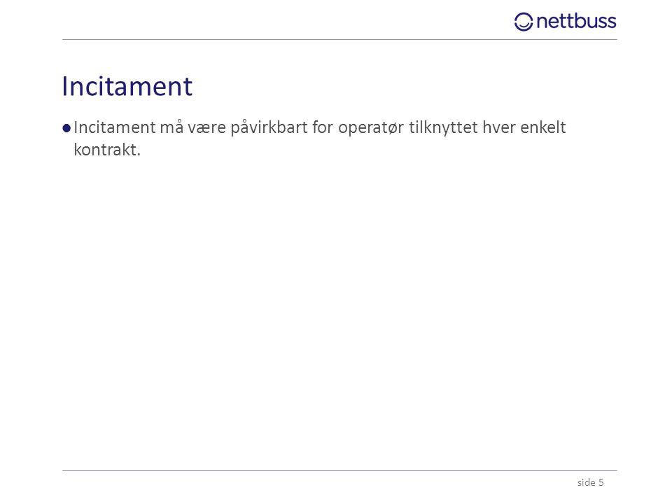 Incitament Incitament må være påvirkbart for operatør tilknyttet hver enkelt kontrakt.
