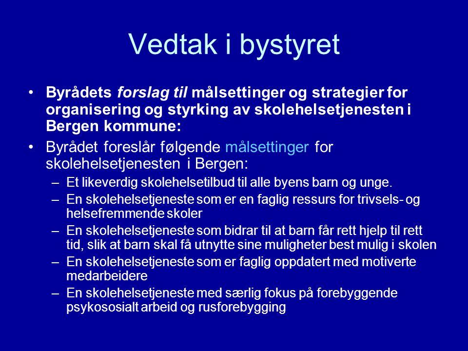 Vedtak i bystyret Byrådets forslag til målsettinger og strategier for organisering og styrking av skolehelsetjenesten i Bergen kommune: