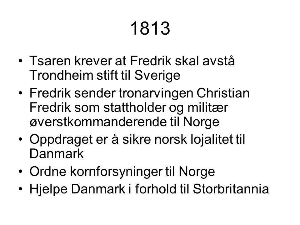 1813 Tsaren krever at Fredrik skal avstå Trondheim stift til Sverige