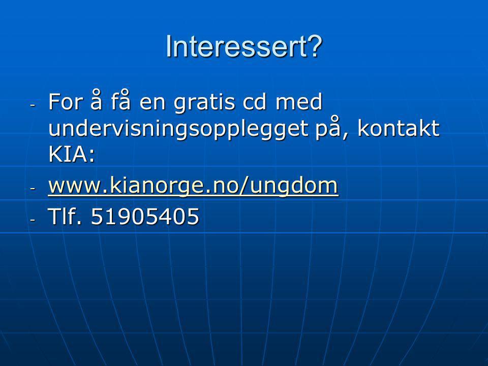 Interessert For å få en gratis cd med undervisningsopplegget på, kontakt KIA: www.kianorge.no/ungdom.