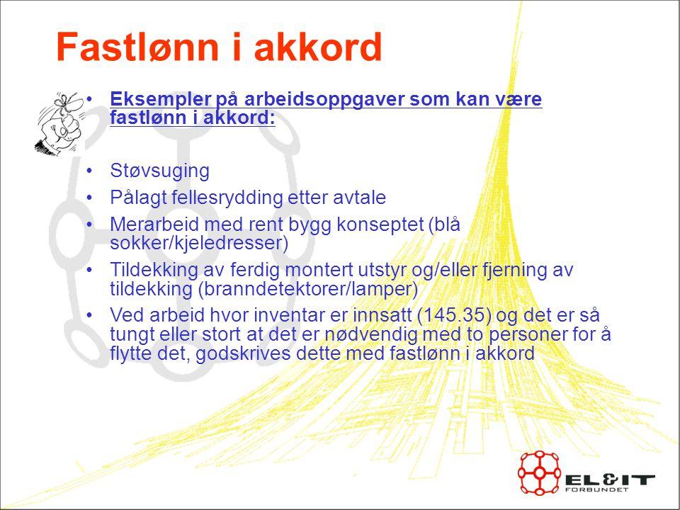 Fastlønn i akkord Eksempler på arbeidsoppgaver som kan være fastlønn i akkord: Støvsuging. Pålagt fellesrydding etter avtale.