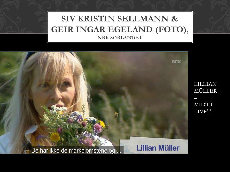 SIV KRISTIN SELLMANN & Geir ingar egeland (foto), NRK SØRLANDET