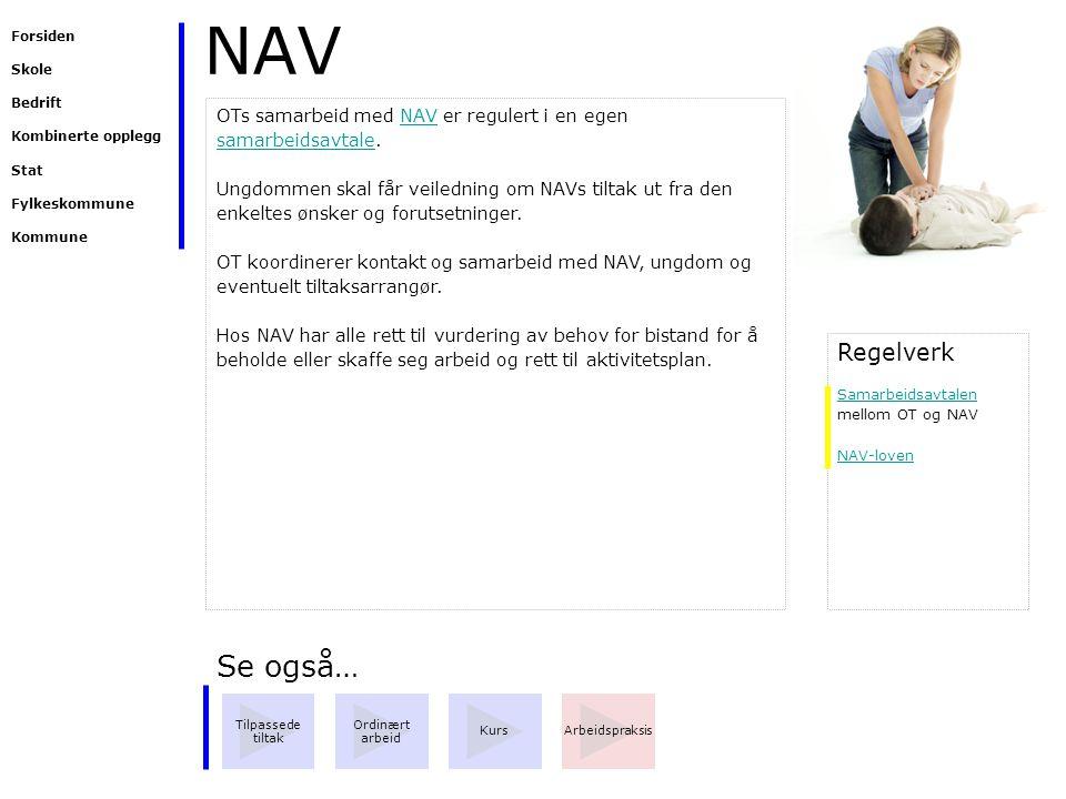 NAV Skole. Kombinerte opplegg. Bedrift. Forsiden. Stat. Fylkeskommune. Kommune. OTs samarbeid med NAV er regulert i en egen samarbeidsavtale.