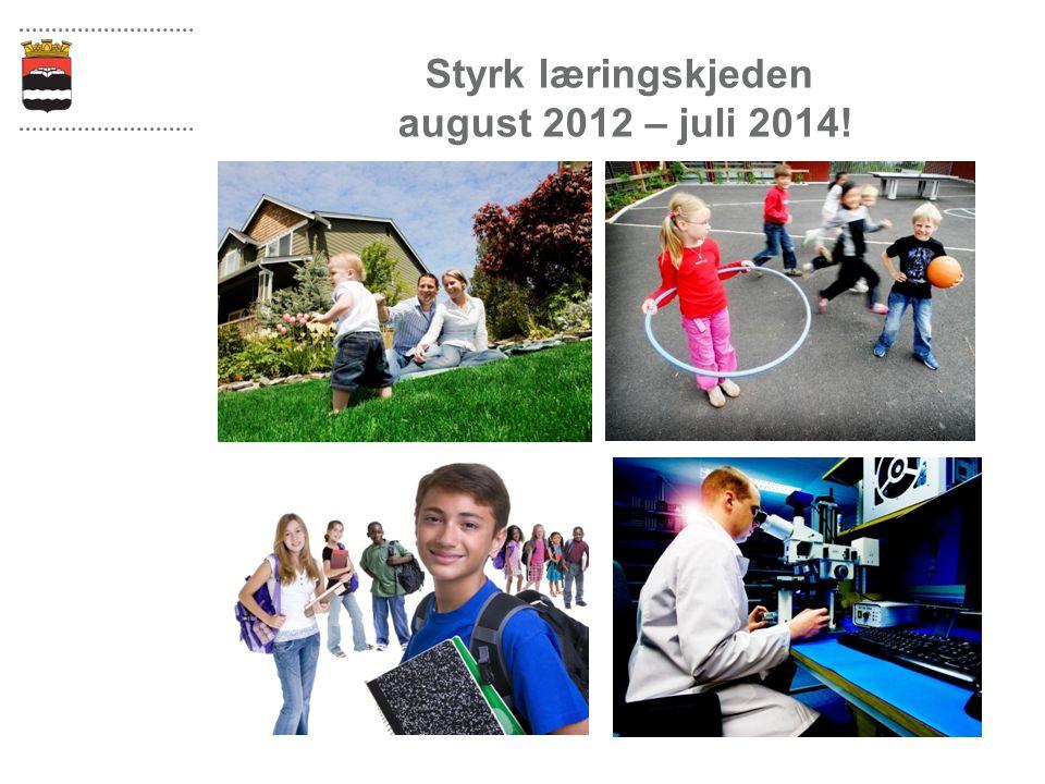 Styrk læringskjeden august 2012 – juli 2014!