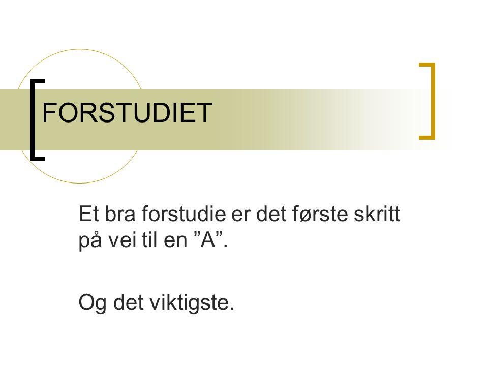 FORSTUDIET Et bra forstudie er det første skritt på vei til en A .