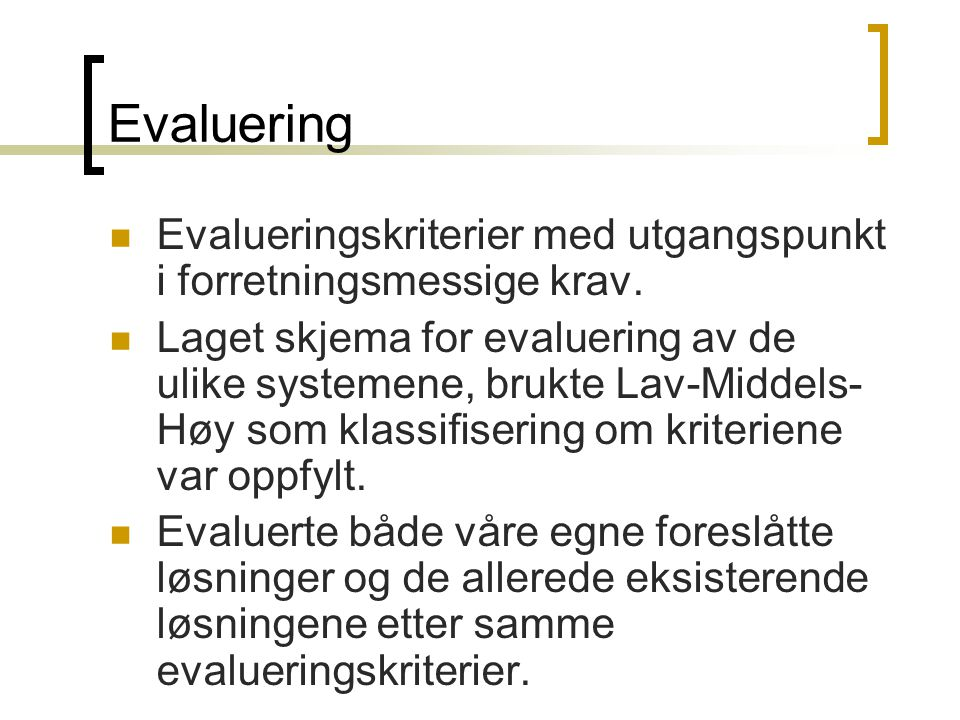 Evaluering Evalueringskriterier med utgangspunkt i forretningsmessige krav.