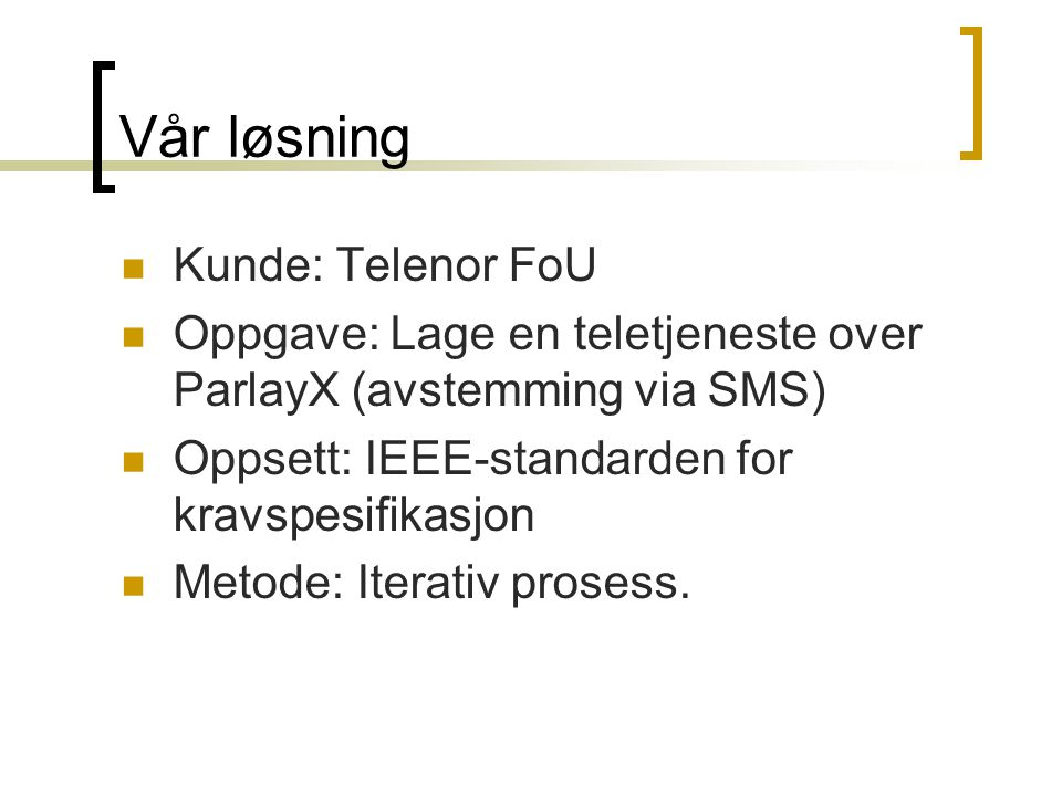 Vår løsning Kunde: Telenor FoU