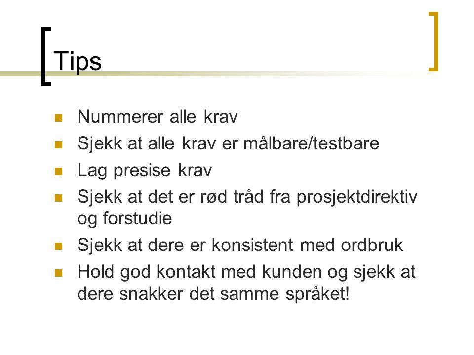 Tips Nummerer alle krav Sjekk at alle krav er målbare/testbare