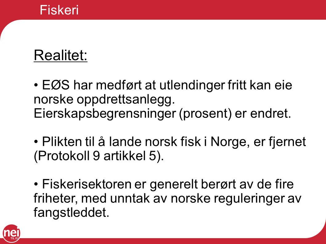 Fiskeri Realitet: EØS har medført at utlendinger fritt kan eie norske oppdrettsanlegg. Eierskapsbegrensninger (prosent) er endret.