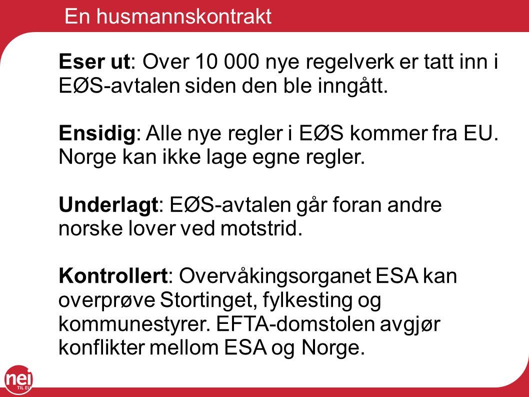 En husmannskontrakt Eser ut: Over 10 000 nye regelverk er tatt inn i EØS-avtalen siden den ble inngått.