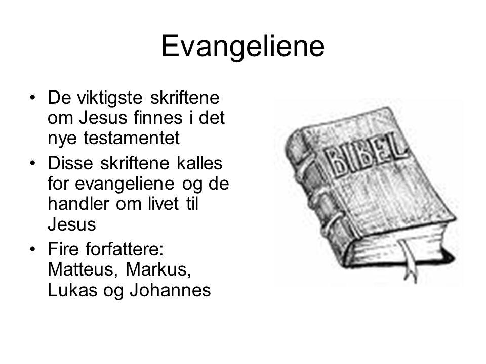 Evangeliene De viktigste skriftene om Jesus finnes i det nye testamentet. Disse skriftene kalles for evangeliene og de handler om livet til Jesus.