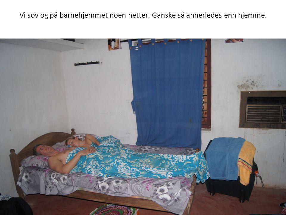 Vi sov og på barnehjemmet noen netter. Ganske så annerledes enn hjemme.