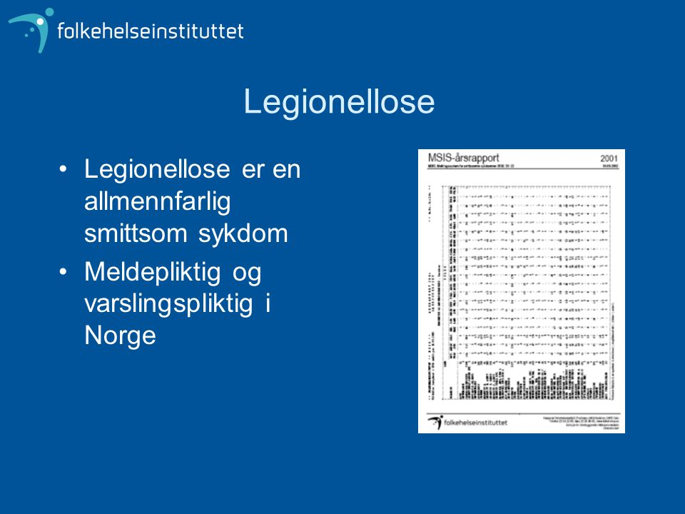 Legionellose Legionellose er en allmennfarlig smittsom sykdom