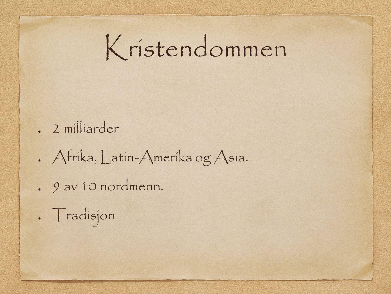 Kristendommen 2 milliarder Afrika, Latin-Amerika og Asia.
