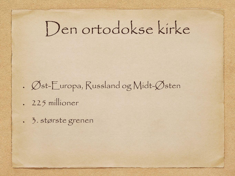 Den ortodokse kirke Øst-Europa, Russland og Midt-Østen 225 millioner