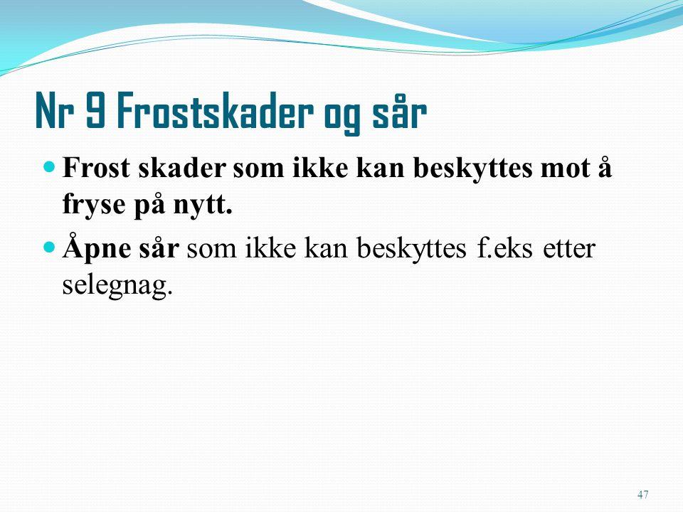 Nr 9 Frostskader og sår Frost skader som ikke kan beskyttes mot å fryse på nytt.