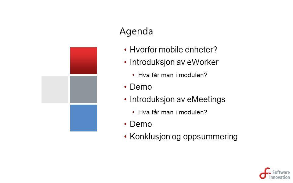 Agenda Hvorfor mobile enheter Introduksjon av eWorker Demo