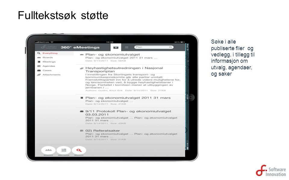 Fulltekstsøk støtte Søke i alle publiserte filer og vedlegg, i tillegg til informasjon om utvalg, agendaer, og saker.