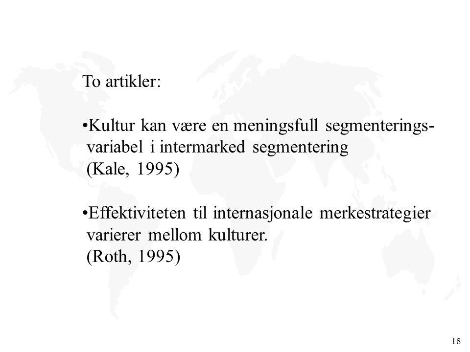 To artikler: Kultur kan være en meningsfull segmenterings- variabel i intermarked segmentering. (Kale, 1995)