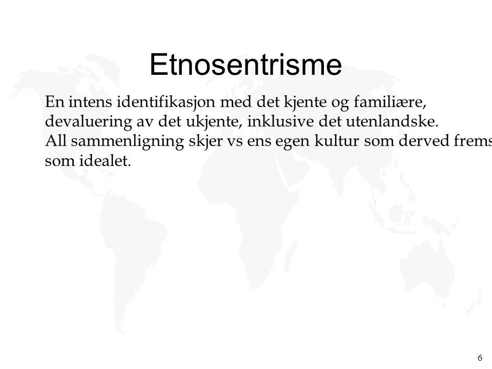 Etnosentrisme En intens identifikasjon med det kjente og familiære,
