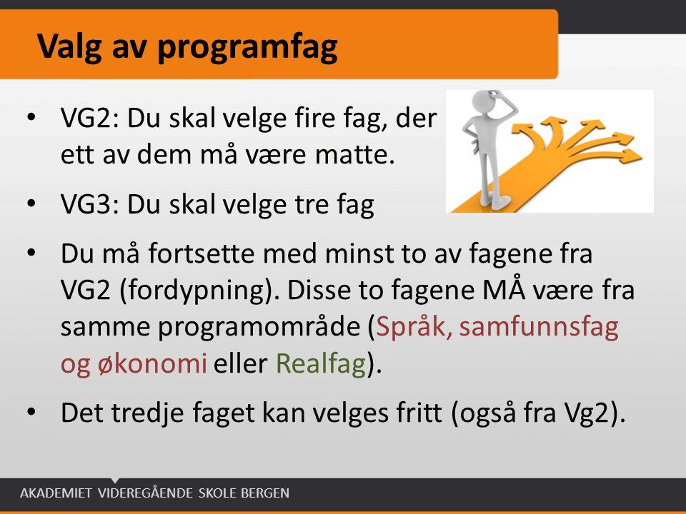 Valg av programfag VG2: Du skal velge fire fag, der ett av dem må være matte. VG3: Du skal velge tre fag.